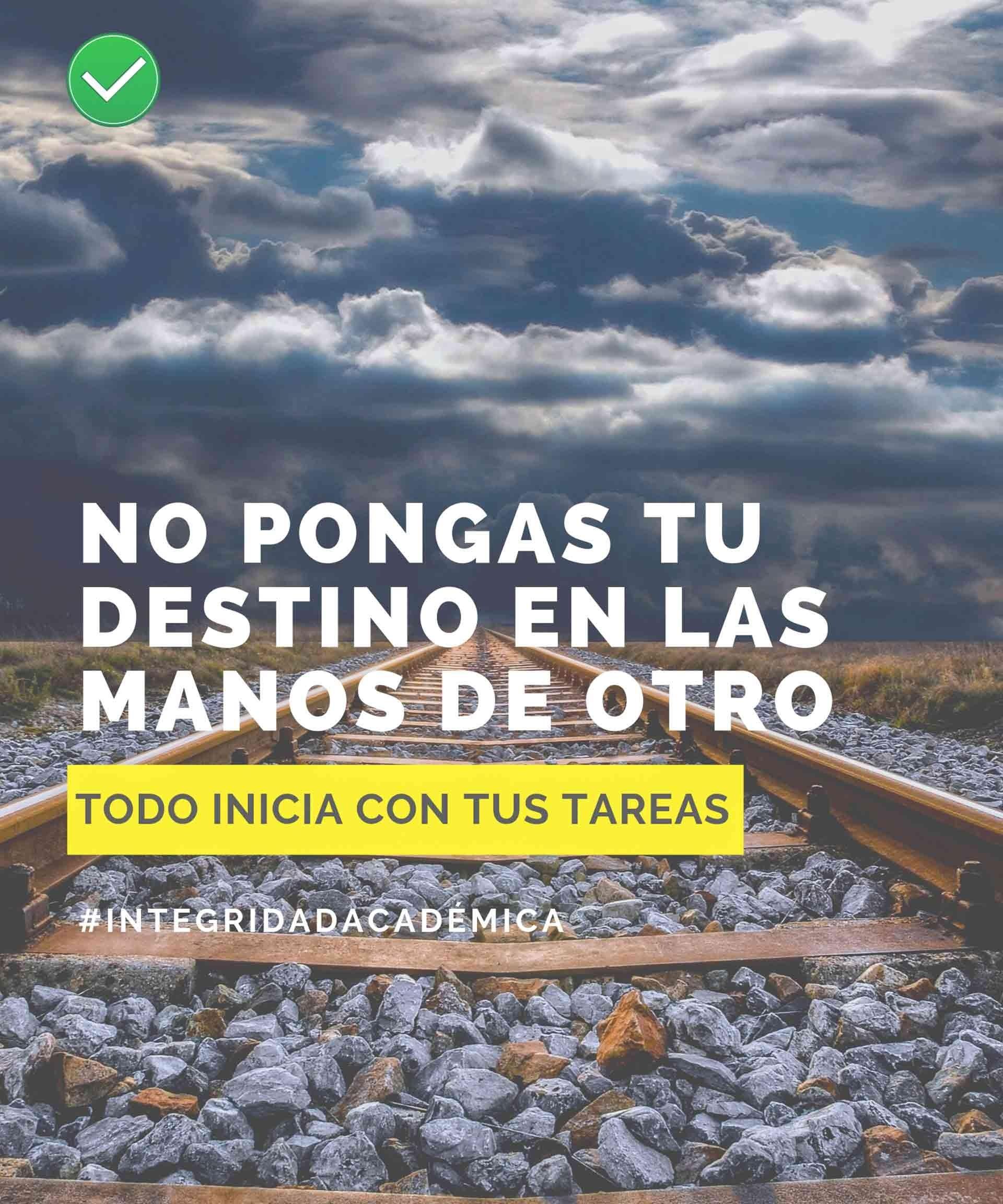 Carte No pongas tu destino en las manos de otro de la celebración contra el día mundial contra la compra venta de tareas del Programa de Integridad Académica del Tec de Monterrey